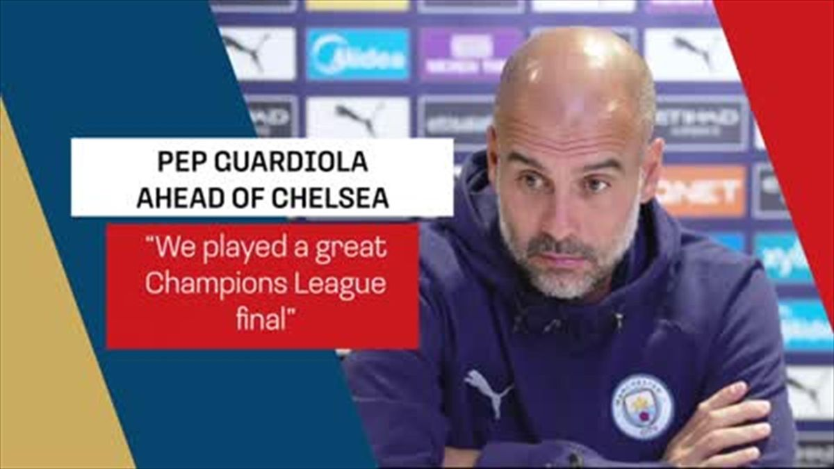 'City played really good in CL final' - Guardiola ahead of trip to Chelsea