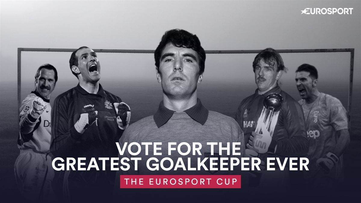 The Eurosport Cup: Vote for the greatest goalkeeper ever