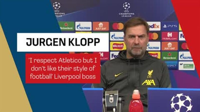 'I respect Atletico but I don't like their style of football' Klopp on Atletico encounter
