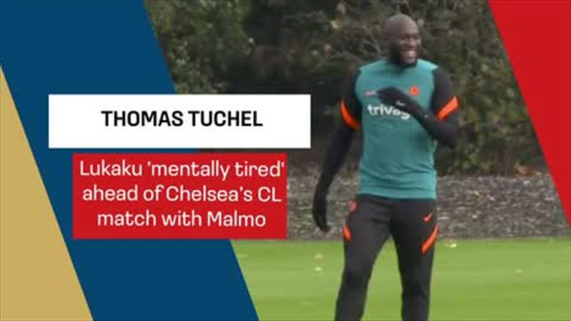Lukaku 'mentally tired' ahead of Chelsea's CL match with Malmo
