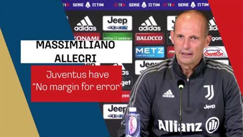 Allegri: 'Juventus have no margin for error'
