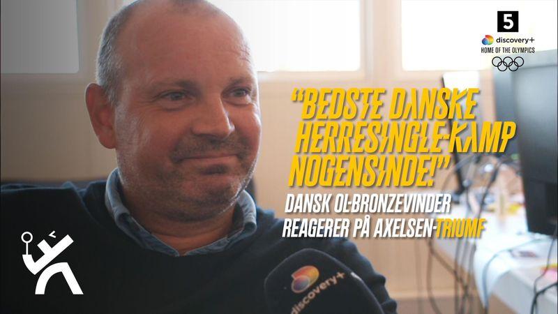 """""""Den bedste danske herresingle-kamp nogensinde"""": OL-bronzevinder reagerer på Axelsen-triumf"""